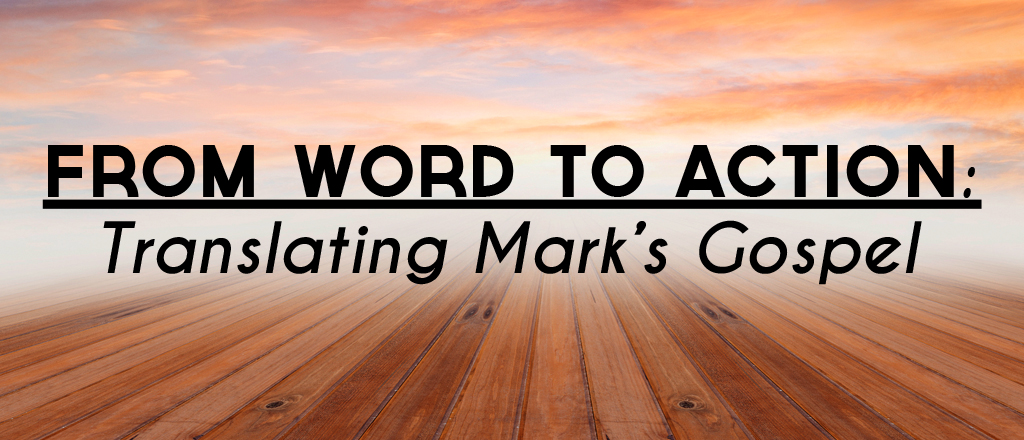 From Word to Action: Translating Mark's Gospel